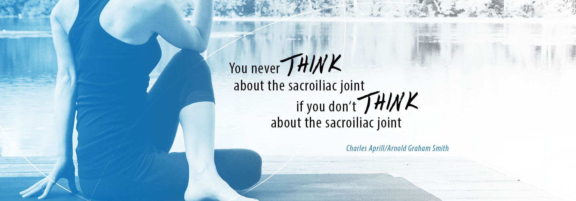 You never think about the sacroiliac joint if you dont think about the sacroiliac joint - Charles Aprill / Arnold Graham Smith